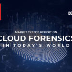 cisomag – Market Trends Report: Cloud Forensics in Today's World